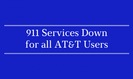 911 Services are down to all AT&T Subscribers in our Area – Update