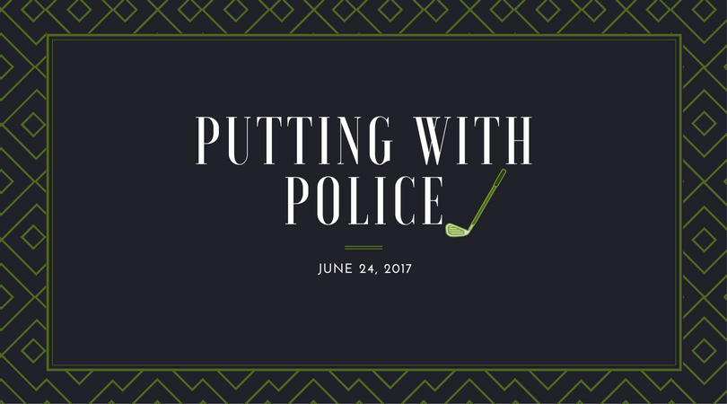 Putting with Police