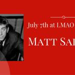 Matt Sadler at LMAO Comedy on July 7th