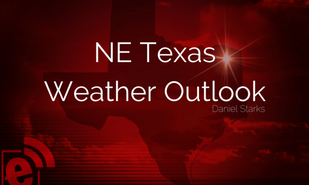 NE Texas Weather Outlook: March 5 – March 9