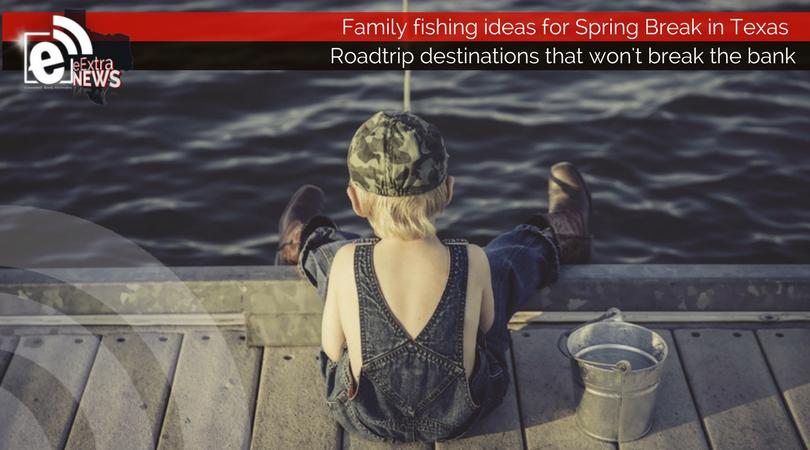 Family fishing ideas for Spring Break in Texas