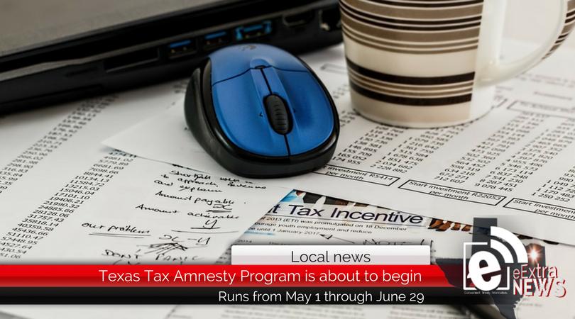 Texas Tax Amnesty Program is about to begin – Runs May 1-June 29