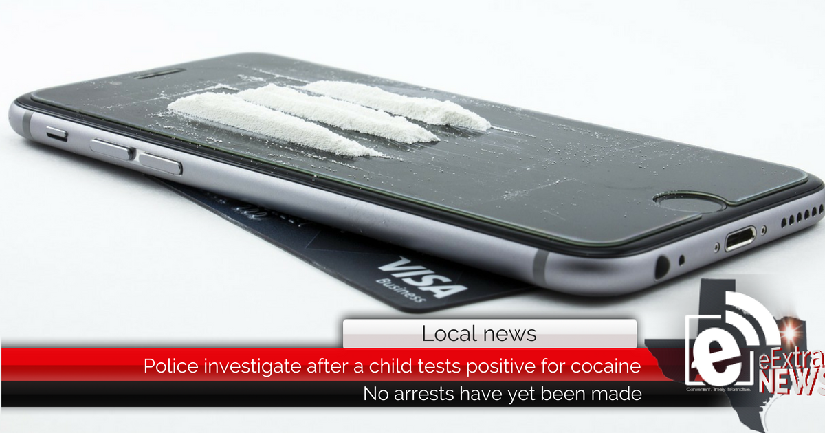 Police investigate after a child tests positive for cocaine