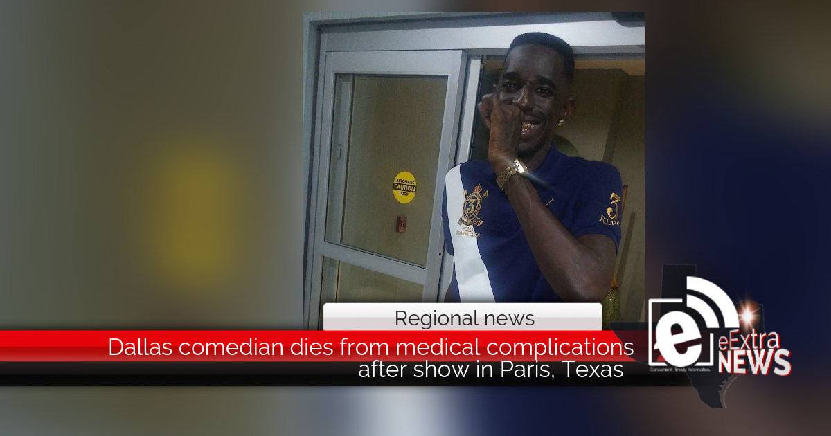 Dallas comedian dies from medical complications after show in Paris, Texas