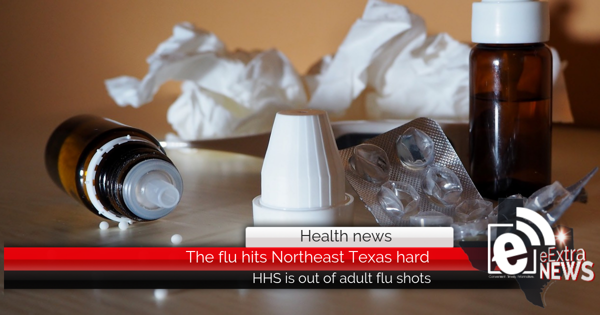 The flu hits Northeast Texas hard || HHS is out of adult flu shots